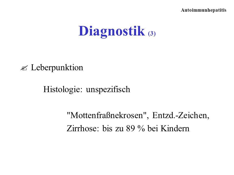 Autoimmunhepatitis ? Leberpunktion Histologie: unspezifisch