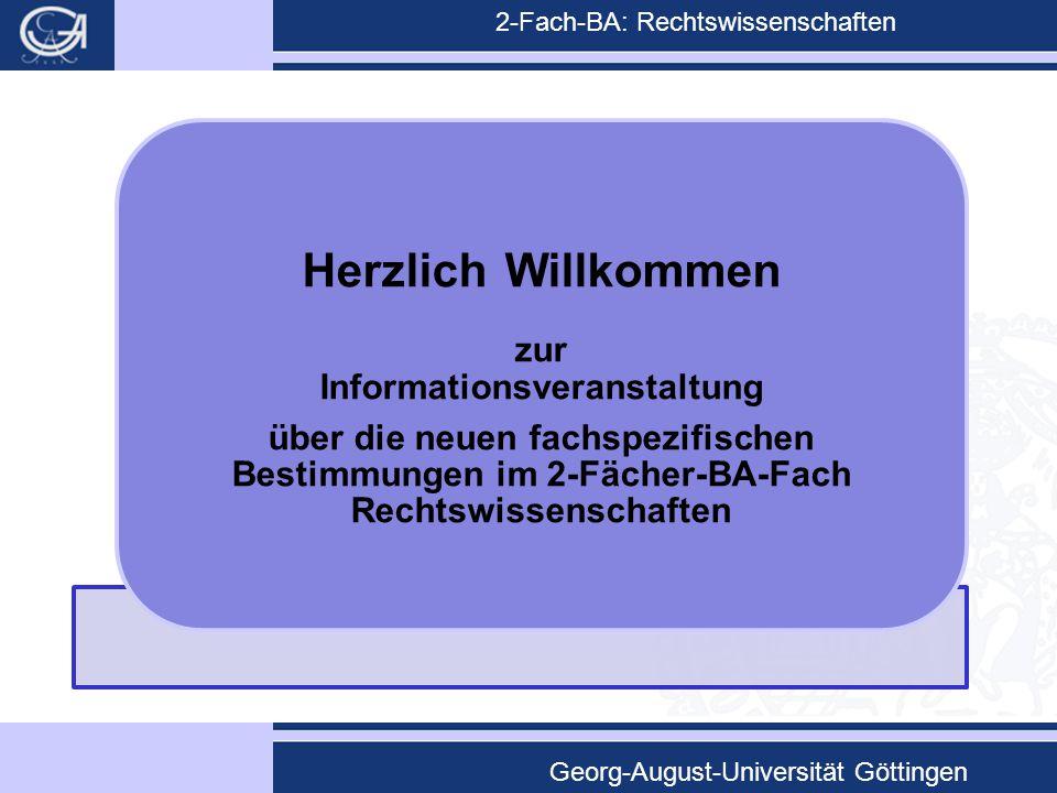 2-Fach-BA: Rechtswissenschaften Georg-August-Universität Göttingen Herzlich Willkommen zur Informationsveranstaltung über die neuen fachspezifischen B
