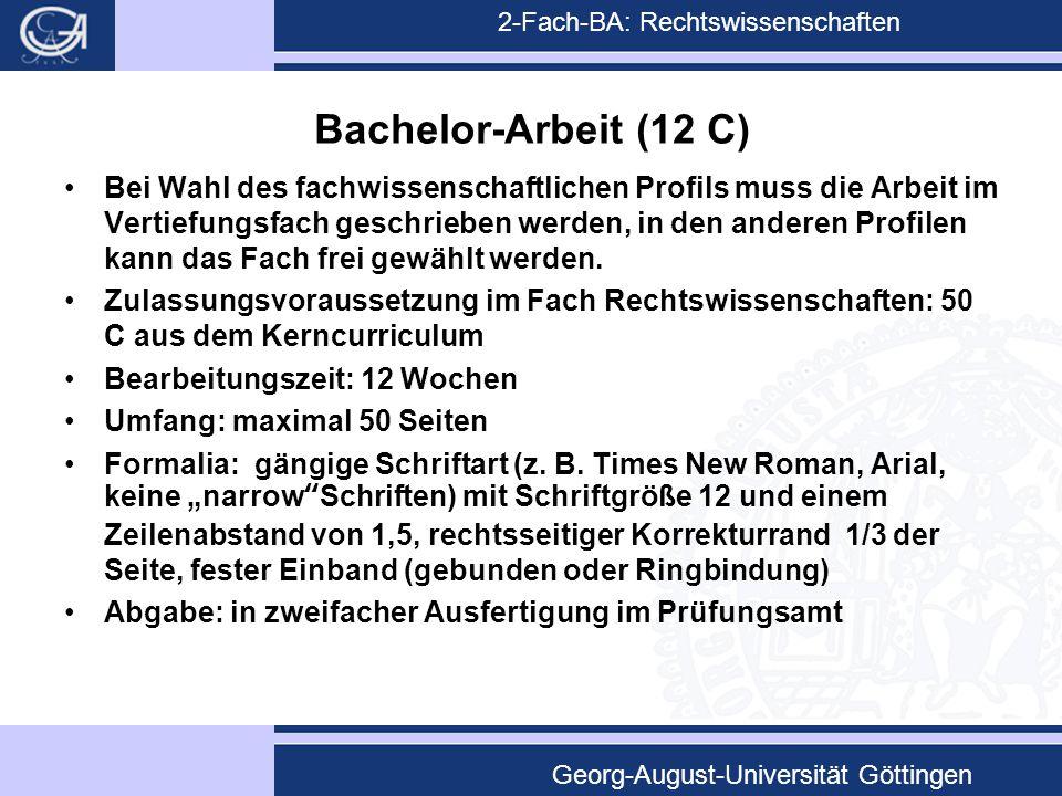 2-Fach-BA: Rechtswissenschaften Georg-August-Universität Göttingen Bachelor-Arbeit (12 C) Bei Wahl des fachwissenschaftlichen Profils muss die Arbeit