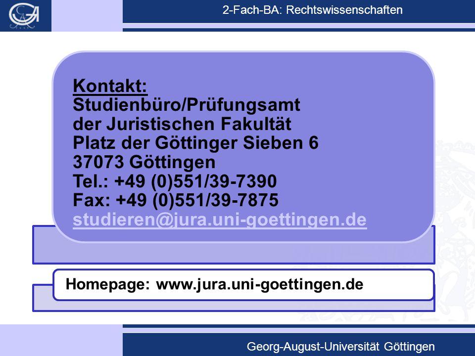 2-Fach-BA: Rechtswissenschaften Georg-August-Universität Göttingen Kontakt: Studienbüro/Prüfungsamt der Juristischen Fakultät Platz der Göttinger Sieb