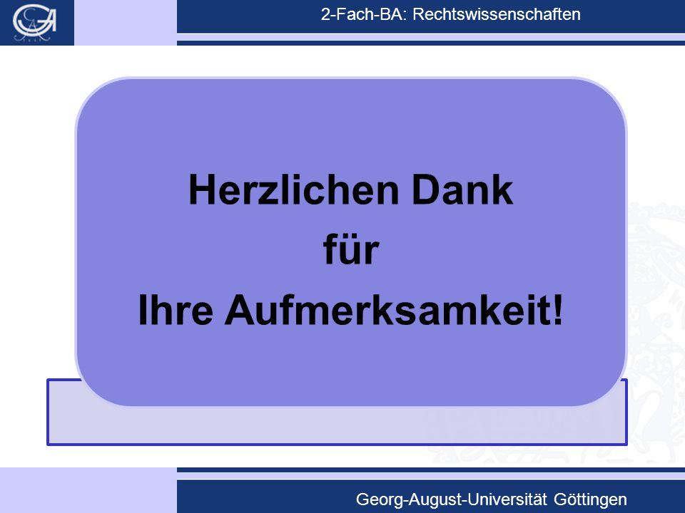 2-Fach-BA: Rechtswissenschaften Georg-August-Universität Göttingen Herzlichen Dank für Ihre Aufmerksamkeit!