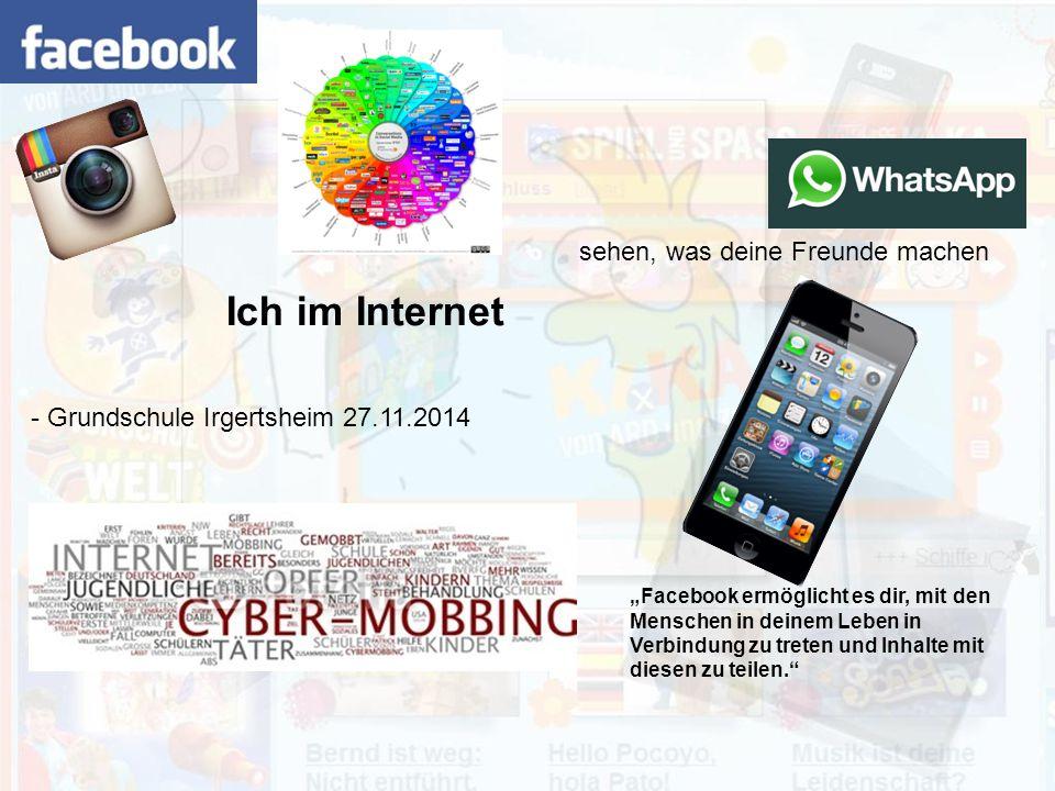"""Ich im Internet """"Facebook ermöglicht es dir, mit den Menschen in deinem Leben in Verbindung zu treten und Inhalte mit diesen zu teilen. sehen, was deine Freunde machen - Grundschule Irgertsheim 27.11.2014"""