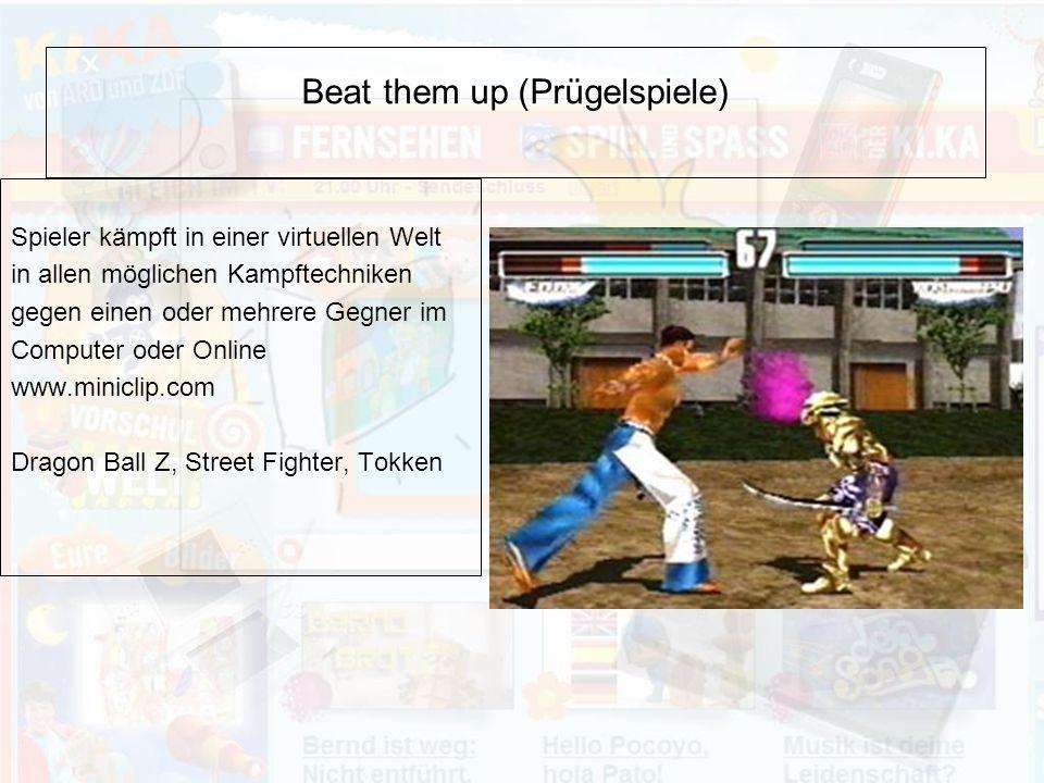 Beat them up (Prügelspiele) Spieler kämpft in einer virtuellen Welt in allen möglichen Kampftechniken gegen einen oder mehrere Gegner im Computer oder Online www.miniclip.com Dragon Ball Z, Street Fighter, Tokken