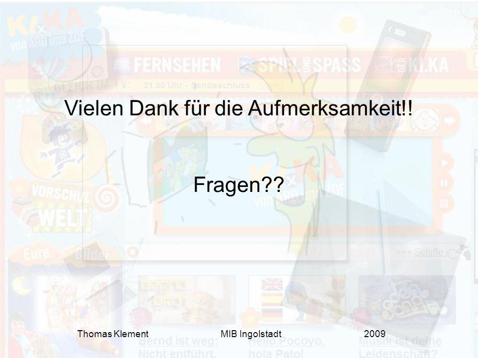 Thomas Klement MIB Ingolstadt 2009 Vielen Dank für die Aufmerksamkeit!! Fragen??