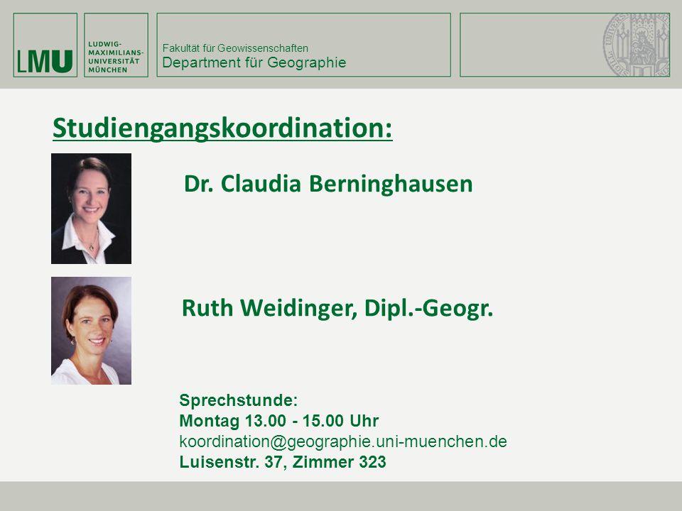 Fakultät für Geowissenschaften Department für Geographie Dr. Claudia Berninghausen Sprechstunde: Montag 13.00 - 15.00 Uhr koordination@geographie.uni-