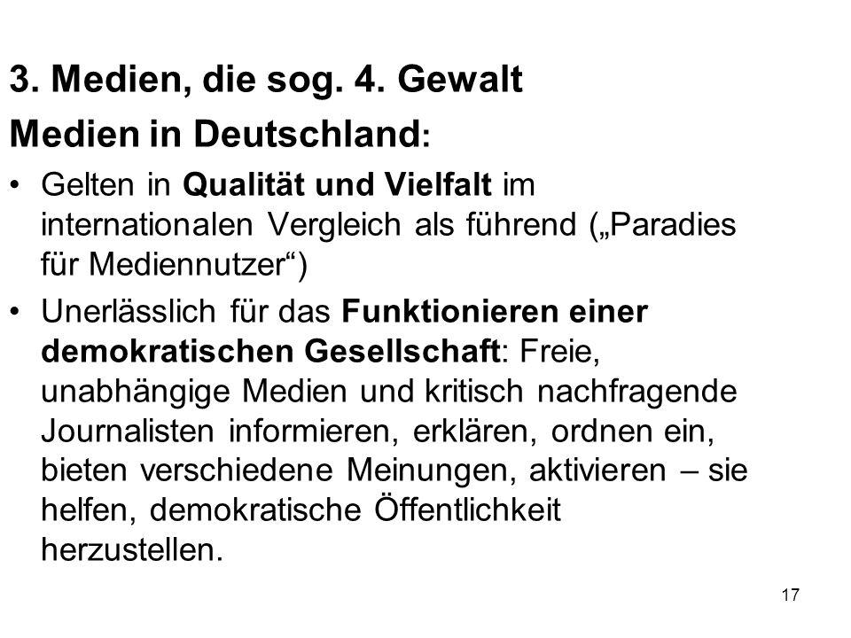 """17 3. Medien, die sog. 4. Gewalt Medien in Deutschland : Gelten in Qualität und Vielfalt im internationalen Vergleich als führend (""""Paradies für Medie"""