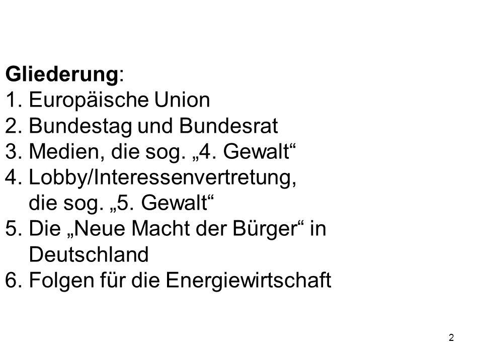 """2 Gliederung: 1. Europäische Union 2. Bundestag und Bundesrat 3. Medien, die sog. """"4. Gewalt"""" 4. Lobby/Interessenvertretung, die sog. """"5. Gewalt"""" 5. D"""
