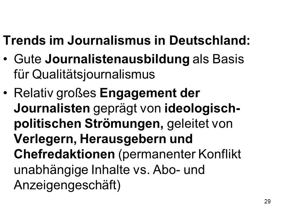 29 Trends im Journalismus in Deutschland: Gute Journalistenausbildung als Basis für Qualitätsjournalismus Relativ großes Engagement der Journalisten g