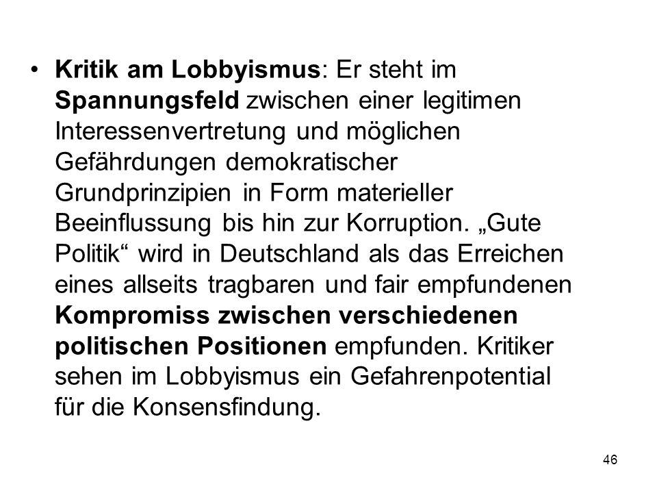 46 Kritik am Lobbyismus: Er steht im Spannungsfeld zwischen einer legitimen Interessenvertretung und möglichen Gefährdungen demokratischer Grundprinzi