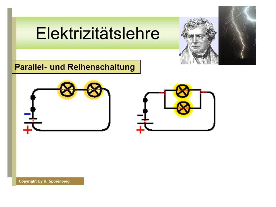 Parallel- und Reihenschaltung Copyright by H. Sporenberg Elektrizitätslehre