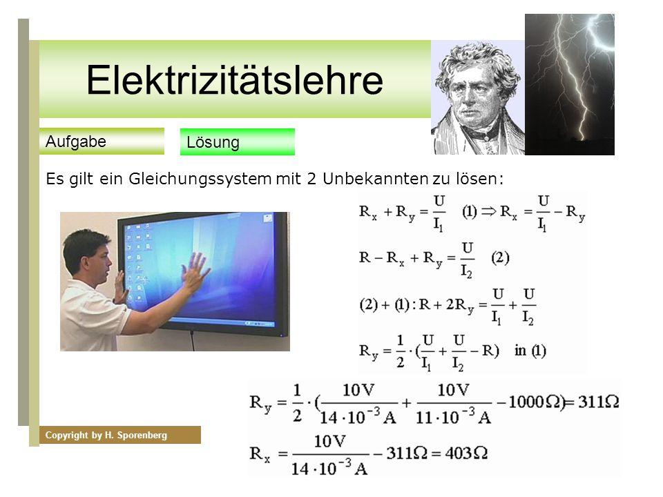 Internationaler Farbcode für Vierfachberingung Es gilt ein Gleichungssystem mit 2 Unbekannten zu lösen: Aufgabe Lösung Copyright by H. Sporenberg Elek