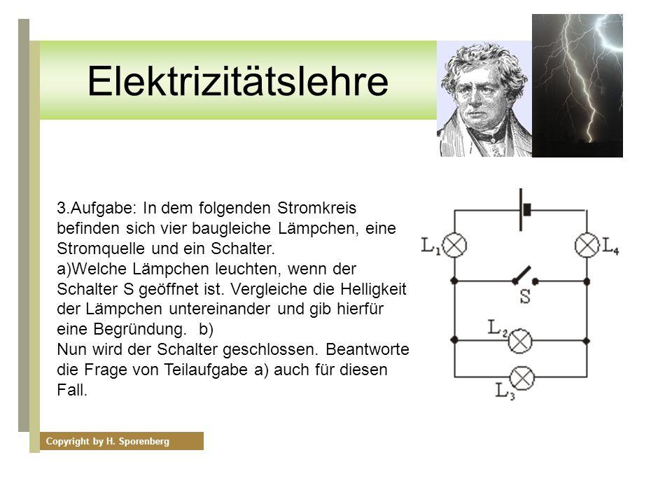3.Aufgabe: In dem folgenden Stromkreis befinden sich vier baugleiche Lämpchen, eine Stromquelle und ein Schalter. a)Welche Lämpchen leuchten, wenn der