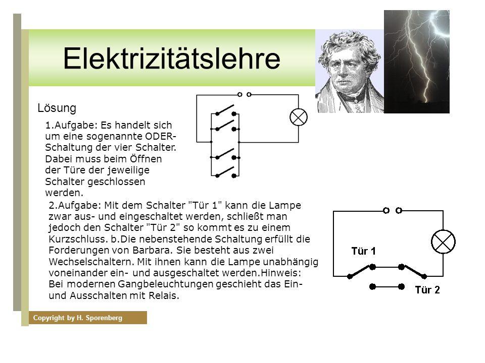 Lösung 1.Aufgabe: Es handelt sich um eine sogenannte ODER- Schaltung der vier Schalter. Dabei muss beim Öffnen der Türe der jeweilige Schalter geschlo