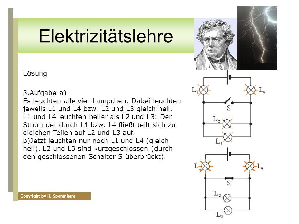 Lösung 3.Aufgabe a) Es leuchten alle vier Lämpchen. Dabei leuchten jeweils L1 und L4 bzw. L2 und L3 gleich hell. L1 und L4 leuchten heller als L2 und