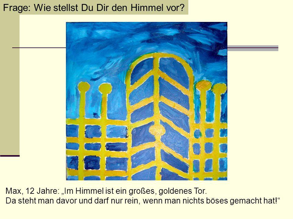 """Max, 12 Jahre: """"Im Himmel ist ein großes, goldenes Tor."""