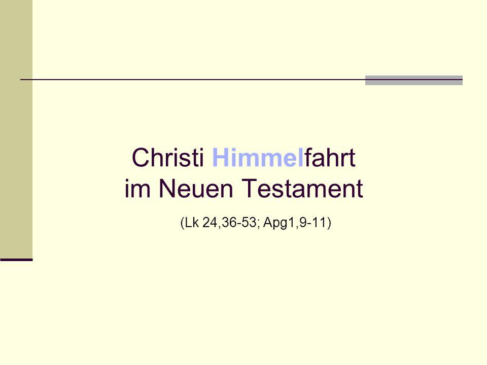 Christi Himmelfahrt im Neuen Testament (Lk 24,36-53; Apg1,9-11)
