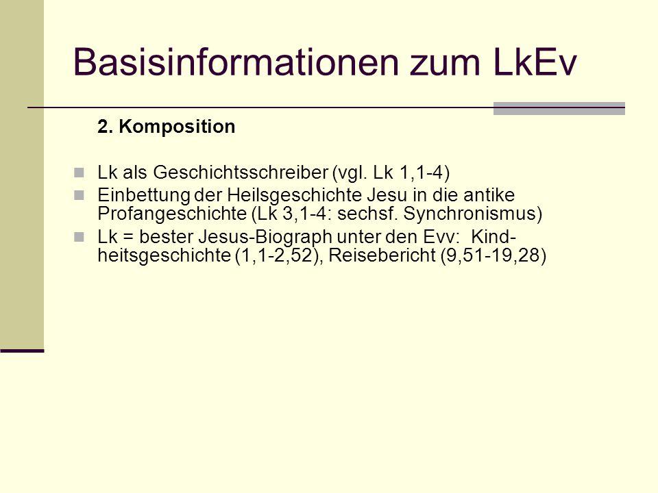 Basisinformationen zum LkEv 2. Komposition Lk als Geschichtsschreiber (vgl. Lk 1,1-4) Einbettung der Heilsgeschichte Jesu in die antike Profangeschich