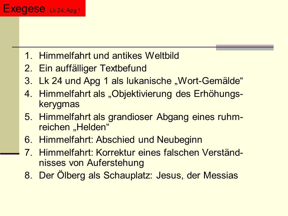 """1.Himmelfahrt und antikes Weltbild 2.Ein auffälliger Textbefund 3.Lk 24 und Apg 1 als lukanische """"Wort-Gemälde"""" 4.Himmelfahrt als """"Objektivierung des"""