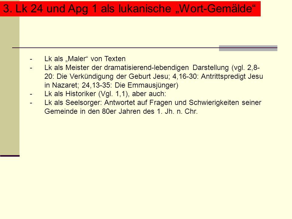 """3. Lk 24 und Apg 1 als lukanische """"Wort-Gemälde"""" -Lk als """"Maler"""" von Texten -Lk als Meister der dramatisierend-lebendigen Darstellung (vgl. 2,8- 20: D"""