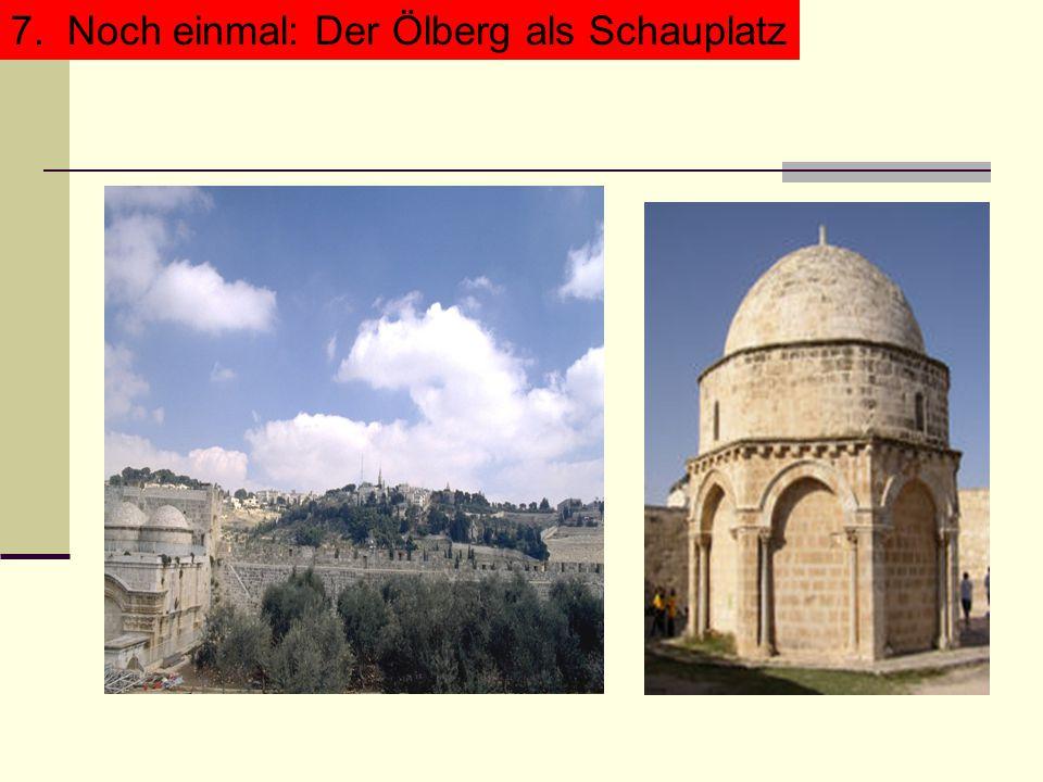 7. Noch einmal: Der Ölberg als Schauplatz7.