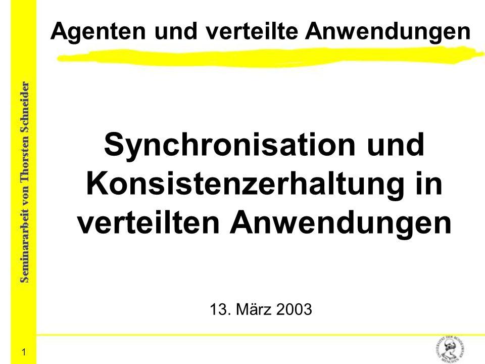 1 Agenten und verteilte Anwendungen Synchronisation und Konsistenzerhaltung in verteilten Anwendungen 13. März 2003