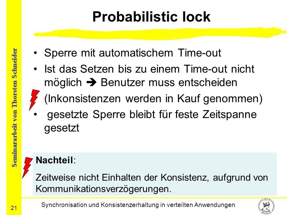 21 Probabilistic lock Sperre mit automatischem Time-out Ist das Setzen bis zu einem Time-out nicht möglich  Benutzer muss entscheiden (Inkonsistenzen