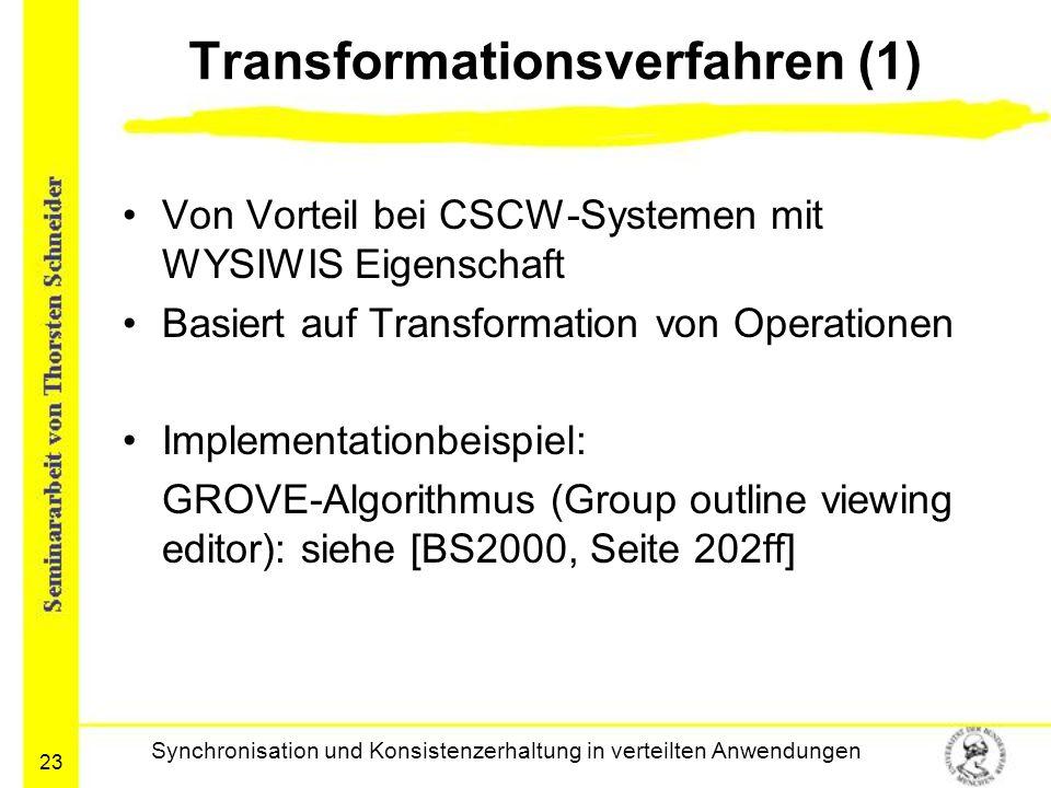 23 Transformationsverfahren (1) Von Vorteil bei CSCW-Systemen mit WYSIWIS Eigenschaft Basiert auf Transformation von Operationen Implementationbeispie