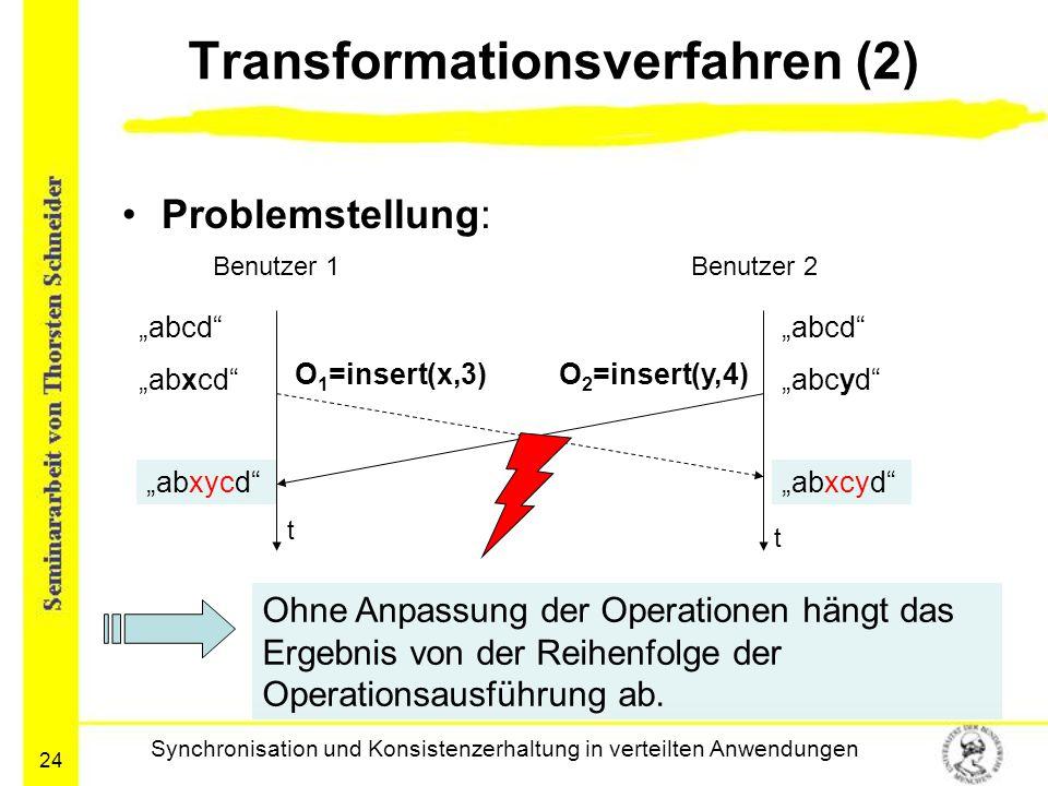 """24 Transformationsverfahren (2) Problemstellung: Synchronisation und Konsistenzerhaltung in verteilten Anwendungen t t """"abcd"""" """"abxcd"""" """"abcd"""" """"abcyd"""" """""""