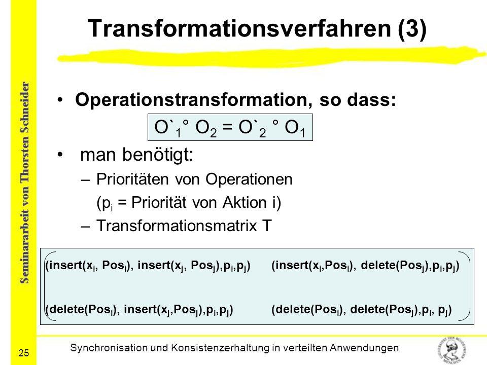 25 Transformationsverfahren (3) Operationstransformation, so dass: O` 1 ° O 2 = O` 2 ° O 1 man benötigt: –Prioritäten von Operationen (p i = Priorität