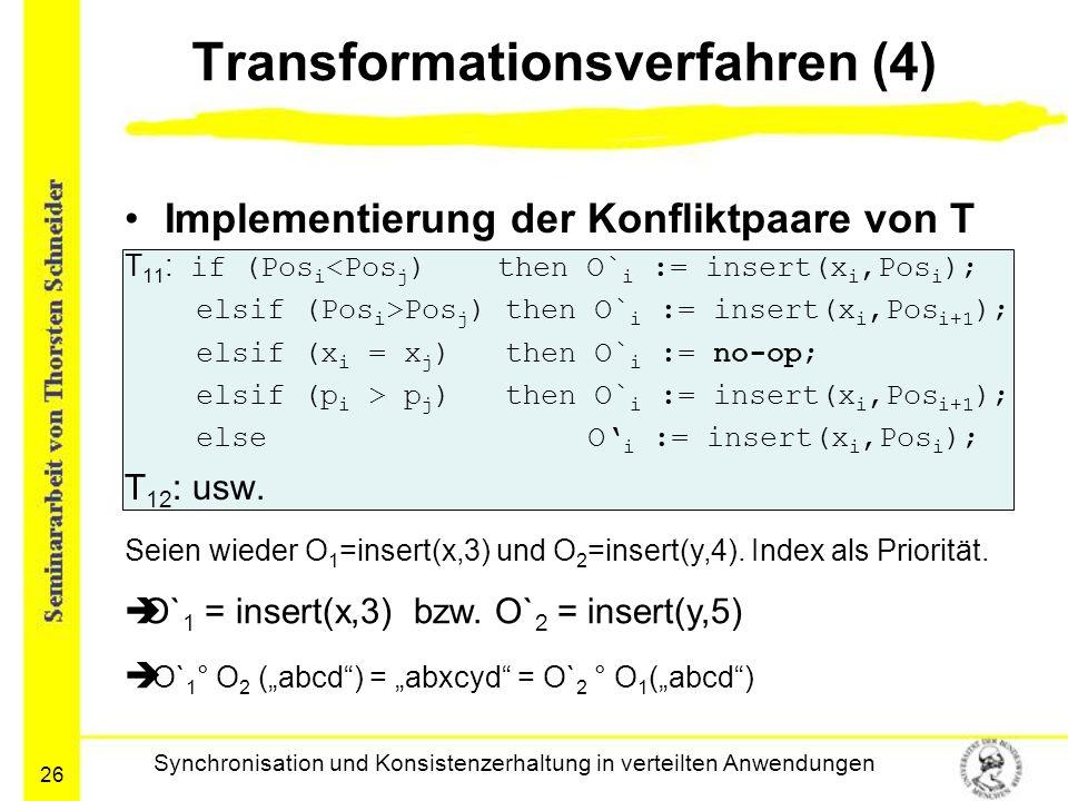 26 Transformationsverfahren (4) Implementierung der Konfliktpaare von T T 11 : if (Pos i <Pos j ) then O` i := insert(x i,Pos i ); elsif (Pos i >Pos j