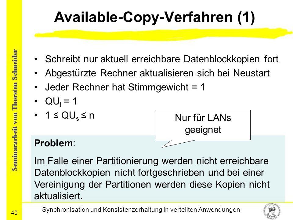 40 Available-Copy-Verfahren (1) Schreibt nur aktuell erreichbare Datenblockkopien fort Abgestürzte Rechner aktualisieren sich bei Neustart Jeder Rechn