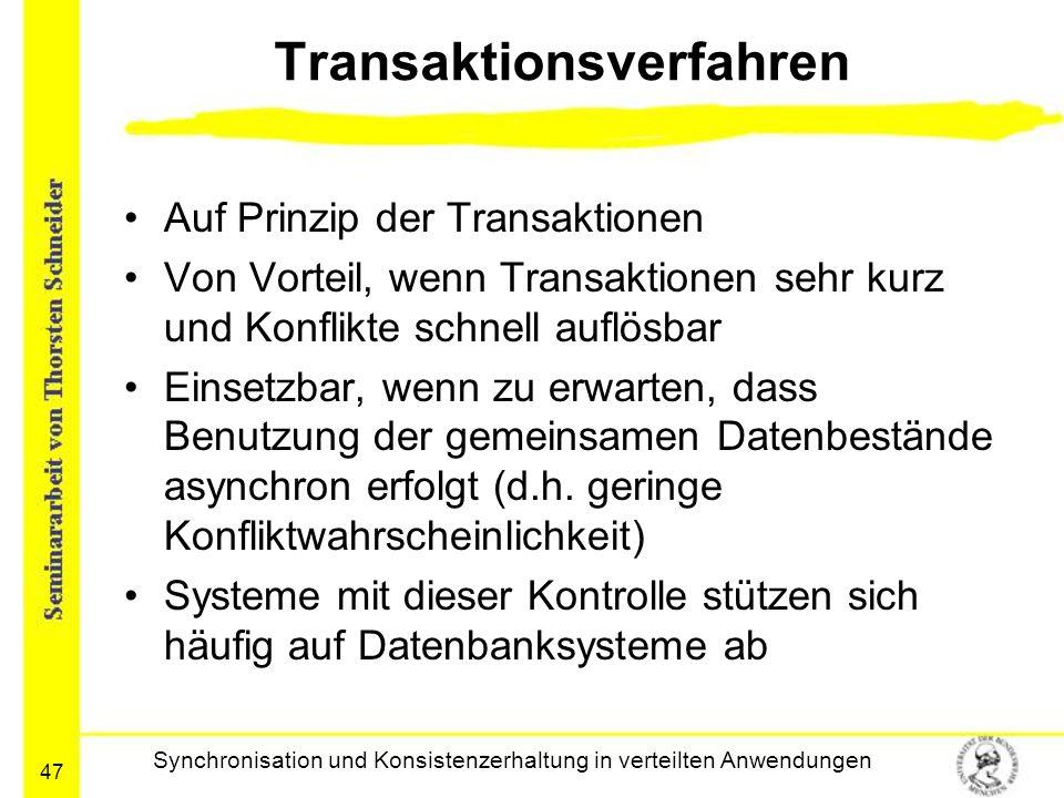 47 Transaktionsverfahren Auf Prinzip der Transaktionen Von Vorteil, wenn Transaktionen sehr kurz und Konflikte schnell auflösbar Einsetzbar, wenn zu e