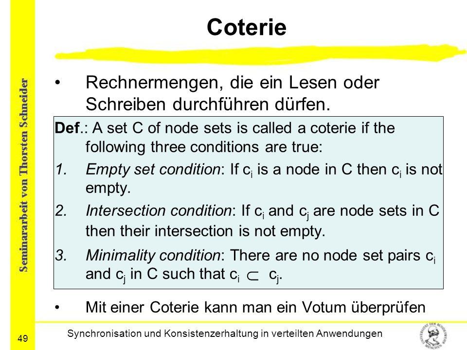 49 Coterie Rechnermengen, die ein Lesen oder Schreiben durchführen dürfen. Def.: A set C of node sets is called a coterie if the following three condi