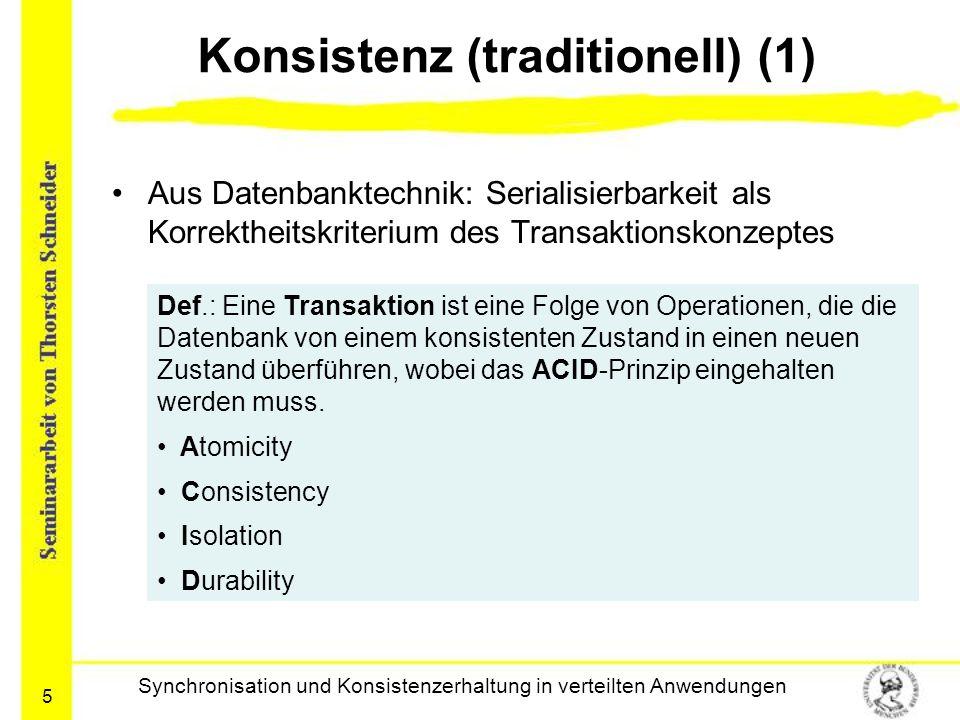 5 Konsistenz (traditionell) (1) Aus Datenbanktechnik: Serialisierbarkeit als Korrektheitskriterium des Transaktionskonzeptes Synchronisation und Konsi