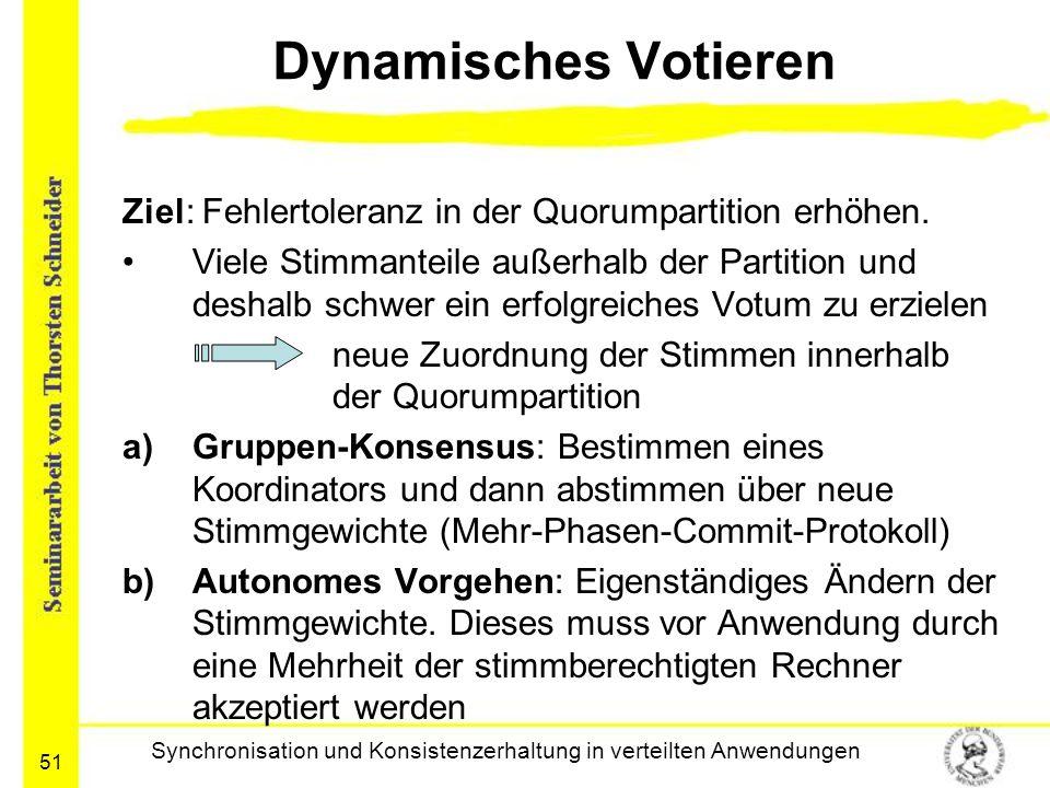 51 Dynamisches Votieren Ziel: Fehlertoleranz in der Quorumpartition erhöhen. Viele Stimmanteile außerhalb der Partition und deshalb schwer ein erfolgr