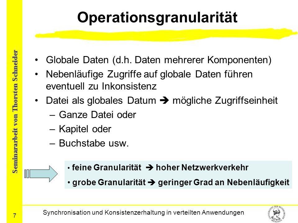 7 Operationsgranularität Globale Daten (d.h. Daten mehrerer Komponenten) Nebenläufige Zugriffe auf globale Daten führen eventuell zu Inkonsistenz Date