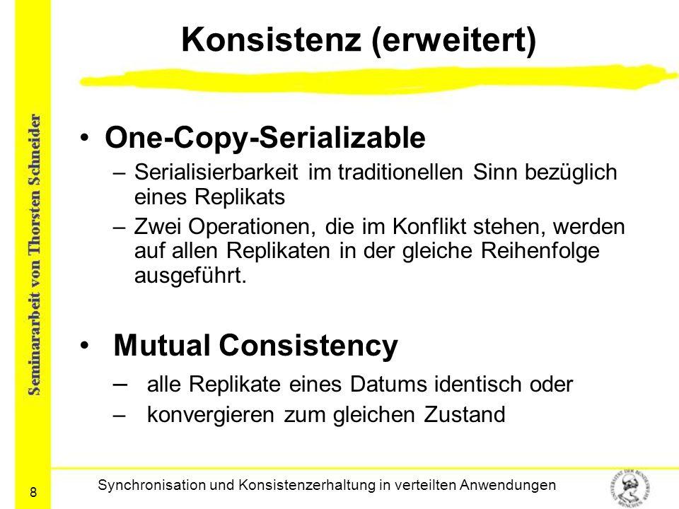 8 Konsistenz (erweitert) One-Copy-Serializable –Serialisierbarkeit im traditionellen Sinn bezüglich eines Replikats –Zwei Operationen, die im Konflikt
