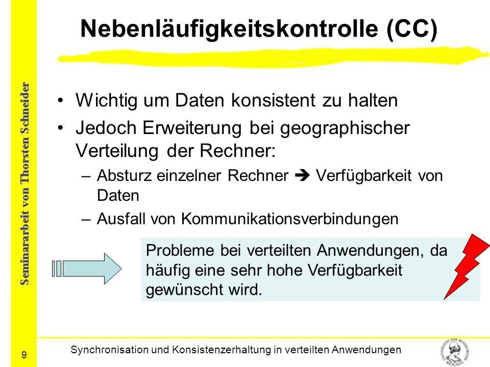 9 Nebenläufigkeitskontrolle (CC) Wichtig um Daten konsistent zu halten Jedoch Erweiterung bei geographischer Verteilung der Rechner: –Absturz einzelne