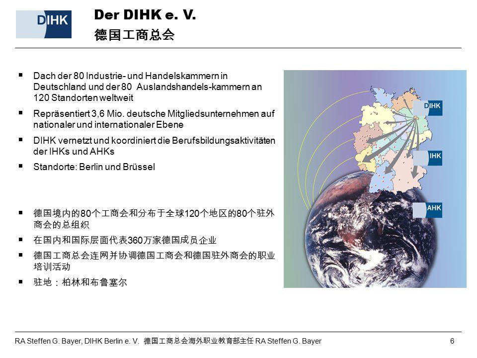 Auslandshandelskammer Shanghai 德国驻外商会上海代表处 德国驻外商会中国分会 —— 上海: 是职业教育的协调和职能中心 负责有质量保证的管理 – 职业教育委员会 – 考试委员会 – 培训中心 依据德国标准进行认证(考试事 务) 是企业和部委的合作伙伴 为外部合作和网络教育提供平台 与德国国内的工商会开展合作 AHK China – Shanghai: ist Koordinierungs- und Kompetenzzentrum Berufsbildung unterhält qualitätssichernd – Berufsbildungsausschüsse – Prüfungsausschüsse – Ausbildungszentren zertifiziert nach deutschen Standards (Prüfungswesen) ist Partner für Unternehmen und Ministerien bietet Plattform für externe Kooperationen und Netzwerkbildung Kooperiert mit Industrie und Handelskammern in Deutschland RA Steffen G.