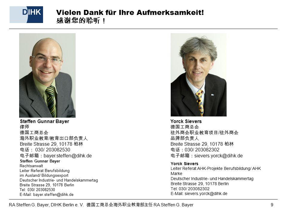 Vielen Dank für Ihre Aufmerksamkeit! 感谢您的聆听! Steffen Gunnar Bayer Rechtsanwalt Leiter Referat Berufsbildung im Ausland/ Bildungsexport Deutscher Indus