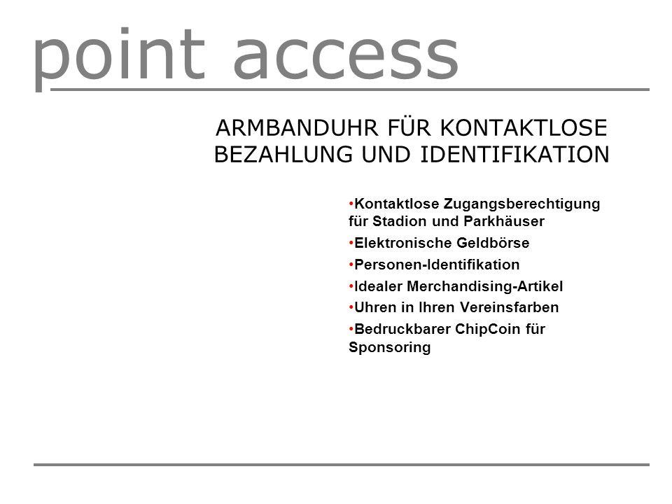 point access ARMBANDUHR FÜR KONTAKTLOSE BEZAHLUNG UND IDENTIFIKATION Kontaktlose Zugangsberechtigung für Stadion und Parkhäuser Elektronische Geldbörs
