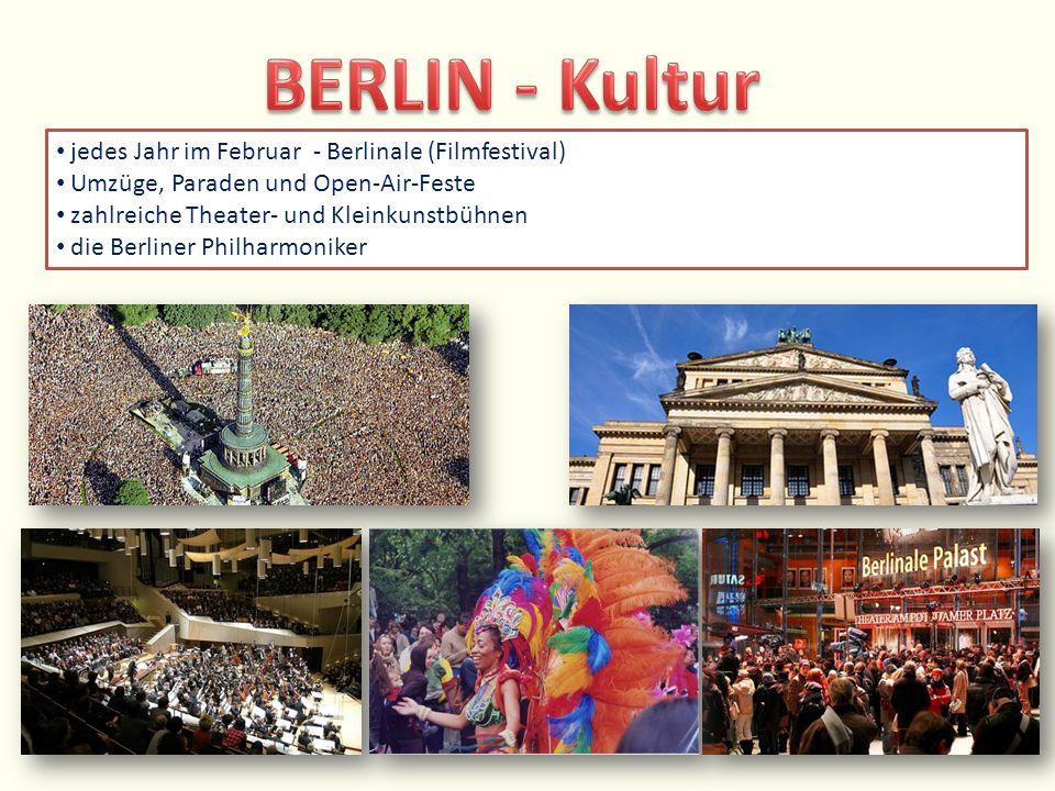 jedes Jahr im Februar - Berlinale (Filmfestival) Umzüge, Paraden und Open-Air-Feste zahlreiche Theater- und Kleinkunstbühnen die Berliner Philharmonik