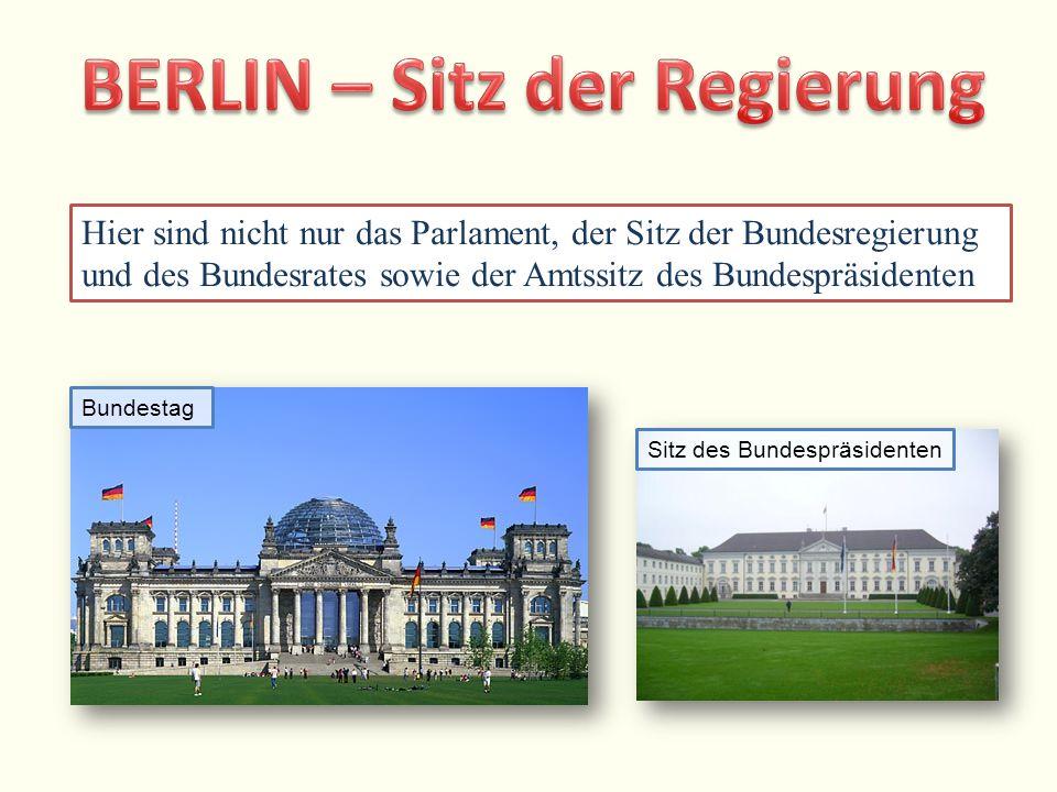 Hier sind nicht nur das Parlament, der Sitz der Bundesregierung und des Bundesrates sowie der Amtssitz des Bundespräsidenten BundestagSitz des Bundespräsidenten