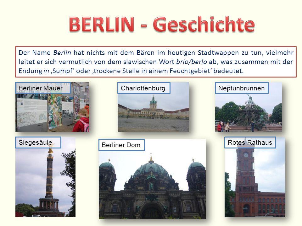 CharlottenburgBerliner MauerRotes RathausBerliner DomSiegesäule Der Name Berlin hat nichts mit dem Bären im heutigen Stadtwappen zu tun, vielmehr leit