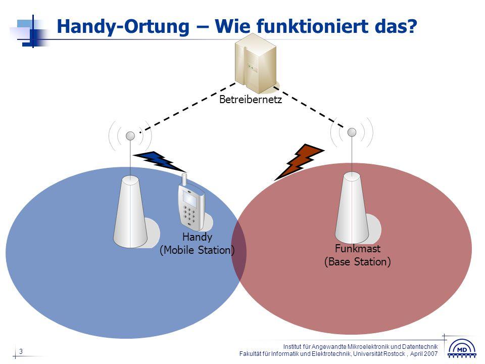 3 Institut für Angewandte Mikroelektronik und Datentechnik Fakultät für Informatik und Elektrotechnik, Universität Rostock, April 2007 Handy-Ortung –