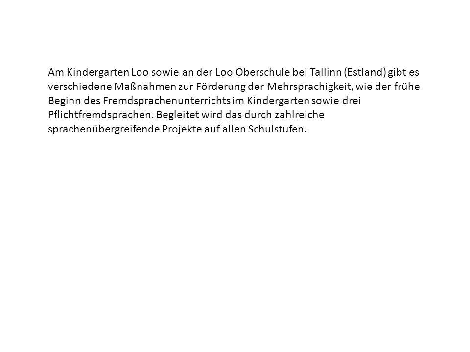 Am Kindergarten Loo sowie an der Loo Oberschule bei Tallinn (Estland) gibt es verschiedene Maßnahmen zur Förderung der Mehrsprachigkeit, wie der frühe