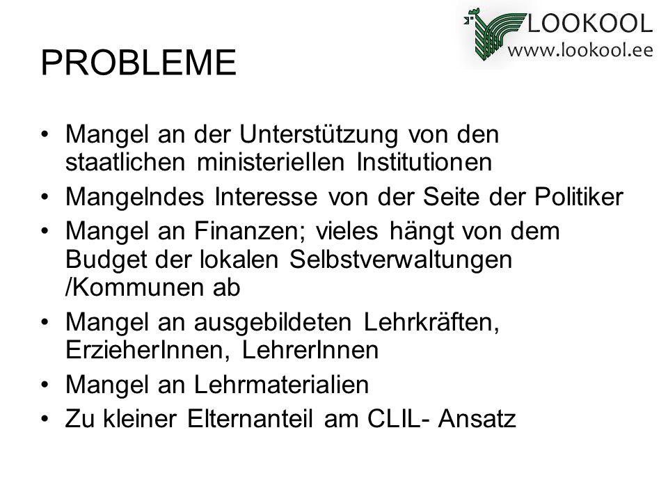 PROBLEME Mangel an der Unterstützung von den staatlichen ministeriellen Institutionen Mangelndes Interesse von der Seite der Politiker Mangel an Finan