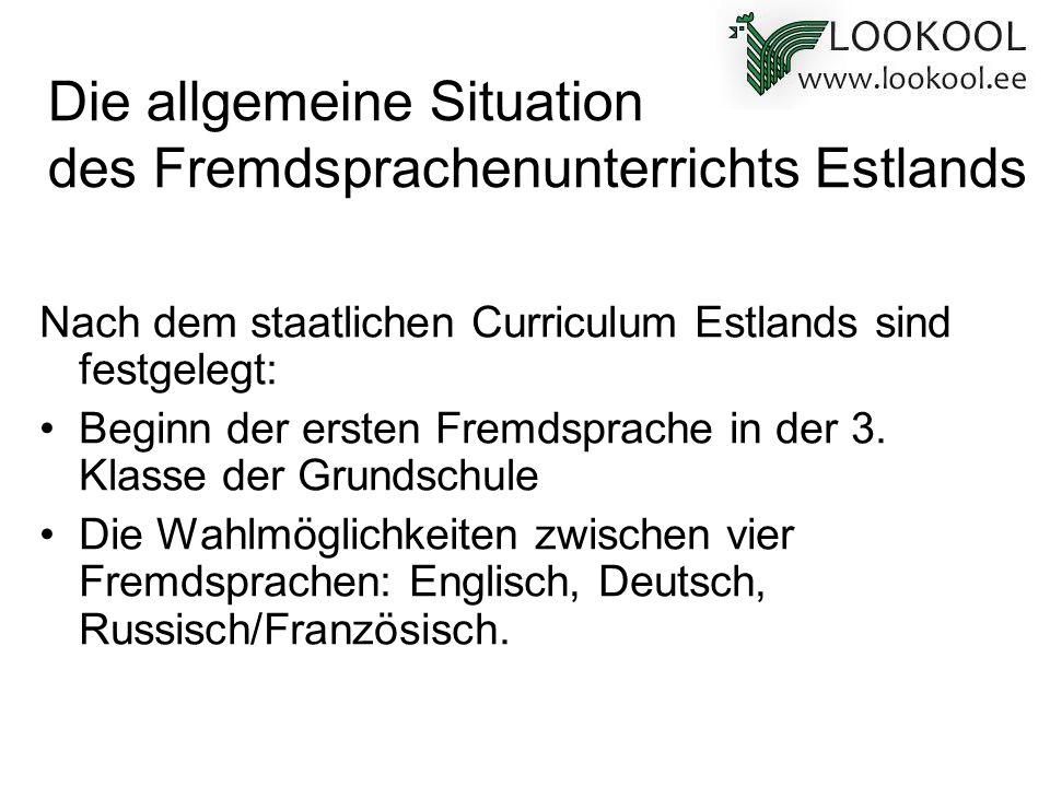 Die allgemeine Situation des Fremdsprachenunterrichts Estlands Nach dem staatlichen Curriculum Estlands sind festgelegt: Beginn der ersten Fremdsprach