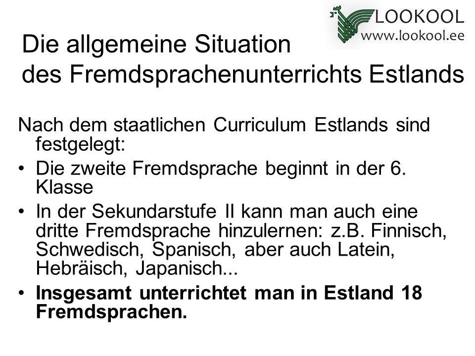Nach dem staatlichen Curriculum Estlands sind festgelegt: Die zweite Fremdsprache beginnt in der 6. Klasse In der Sekundarstufe II kann man auch eine