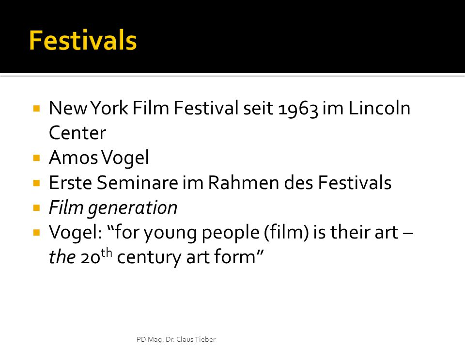 New York Film Festival seit 1963 im Lincoln Center  Amos Vogel  Erste Seminare im Rahmen des Festivals  Film generation  Vogel: for young people (film) is their art – the 20 th century art form PD Mag.